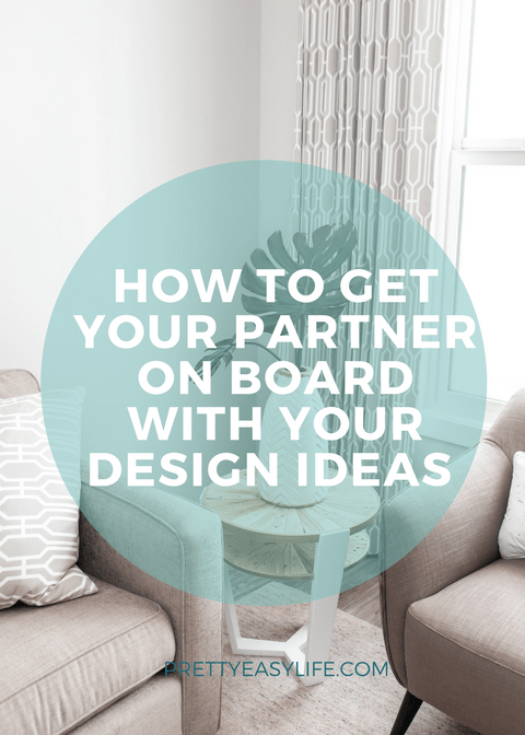 how to get your partner on board with your home design ideas