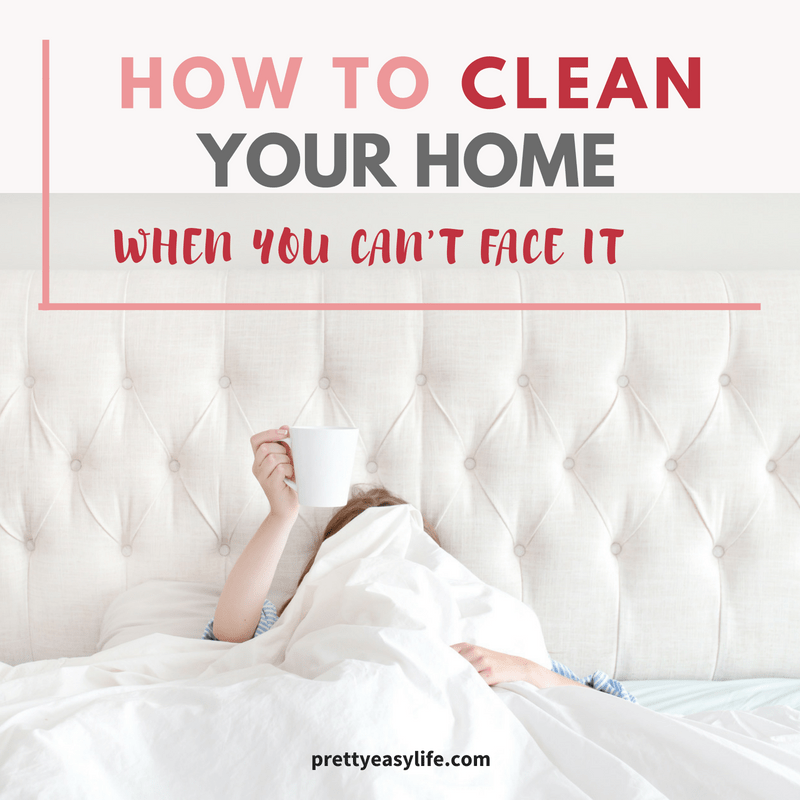 how to clean when you can't face it