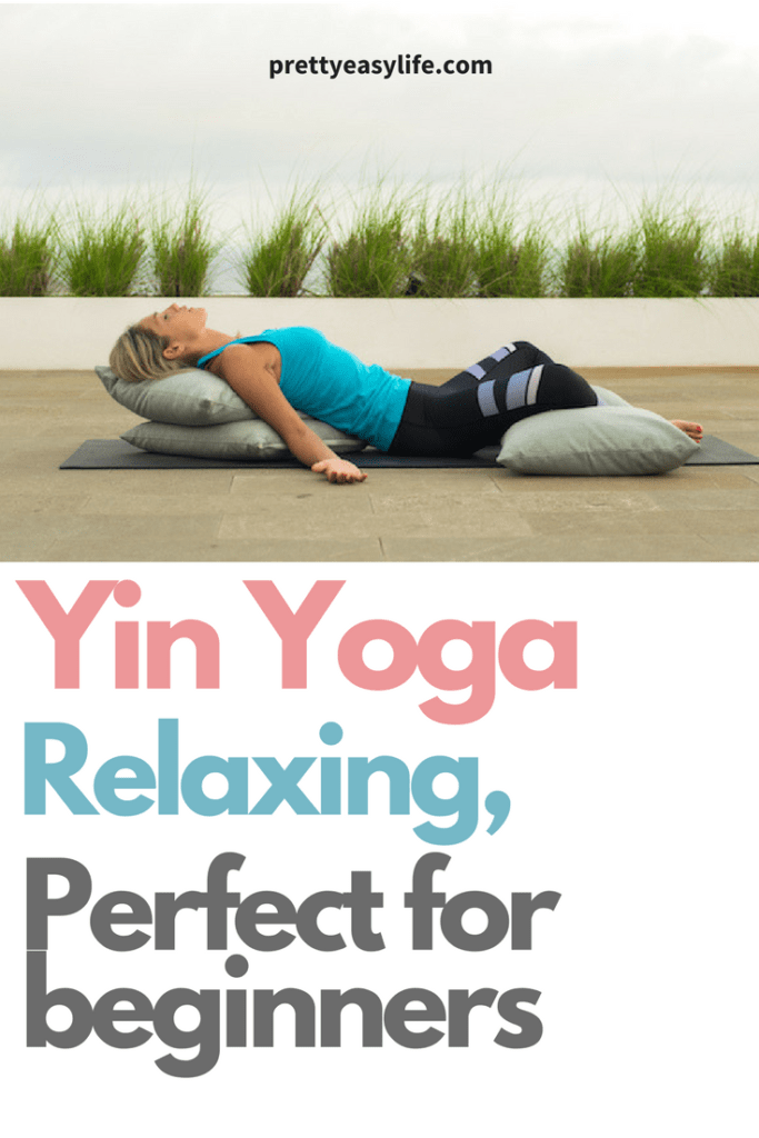 The Amazing And Relaxing Benefits Of Yin Yoga Postures To Improve Flexibility