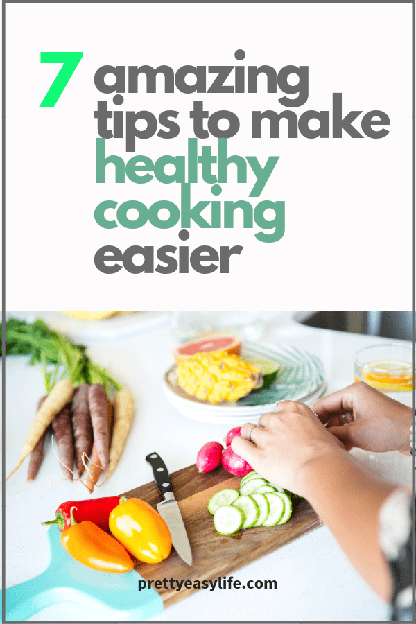 7 amazing tips to make healthy cooking easier