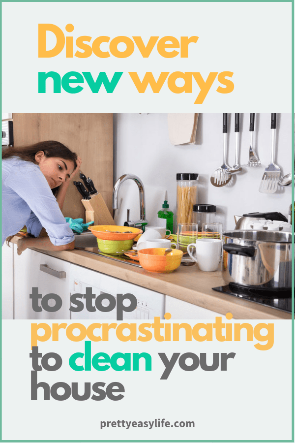 Discover new ways to stop procrastinating to clean your house