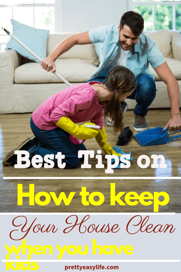 best tips on how to keep your house clean when you have kids